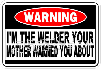 Im The Welder Your Mother Warned You Decal Sticker