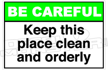 Be Careful - keep this place clean and orderly