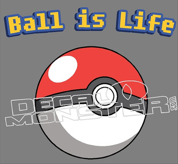 Ball Is Life Pokemon Go Decal Sticker