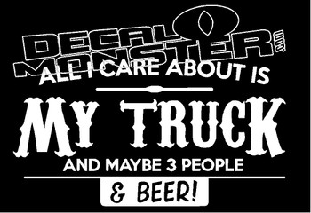 All I Care is about my Truck and Beer Funny Decal Sticker