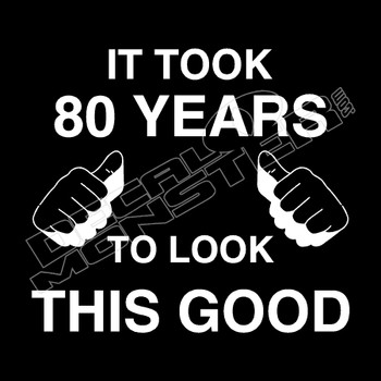 80 Years To Look This Good Funny Decal Sticker