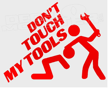 Don't Touch My Tools 3 Decal Sticker