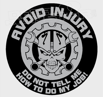 Avoid Injury Don't Tell Me how to do my Job Decal Sticker
