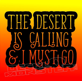 The Desert Is Calling and I must go Decal Sticker