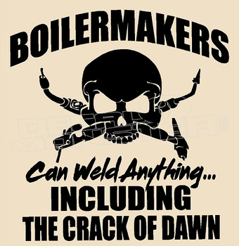 BoilerMakers can Weld Anything Decal Sticker