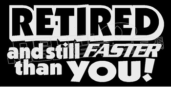 Driving Retired and Still Faster than you Decal Sticker DM