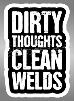 Dirty Thoughts Clean Welds Decal Sticker
