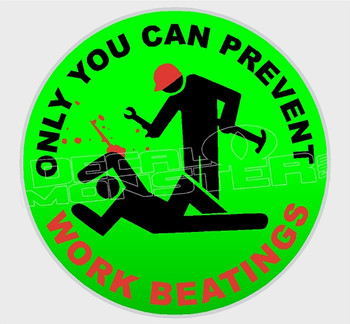 Only you can prevent work beatings Decal Sticker
