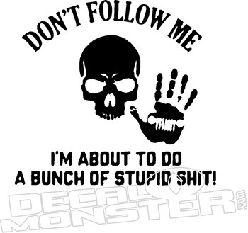 Dont Follow Im About Stupid Shit Decal Sticker