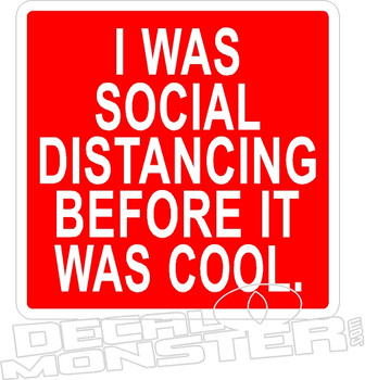 I Was Social Distancing Before It Was Cool Coronavirus Covid-19 Decal Sticker