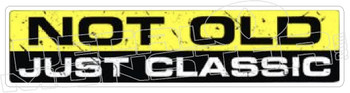 Not Old Just Classic Decal Sticker