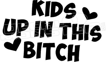 Kids Up In This Bitch JDM Decal Sticker