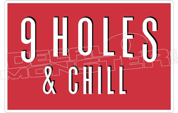9 Holes & Chill Golf Decal Sticker