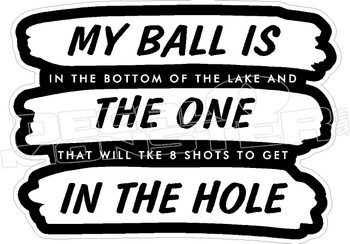 My Ball is the One in the Hole Golf Decal Sticker