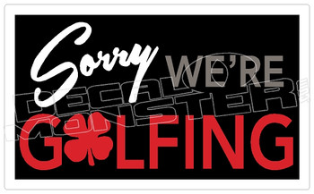 Sorry We're Golfing 2 Decal Sticker