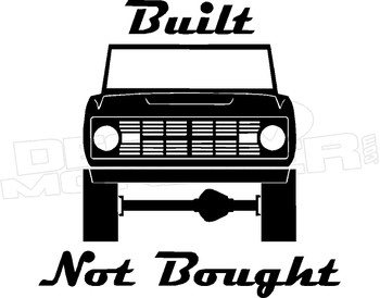 Bronco Built Not Bought Decal Sticker