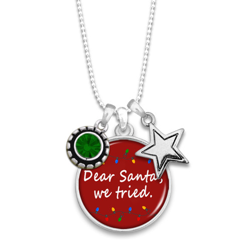 Believe Christmas Collection- Dear Santa, We Tried Necklace