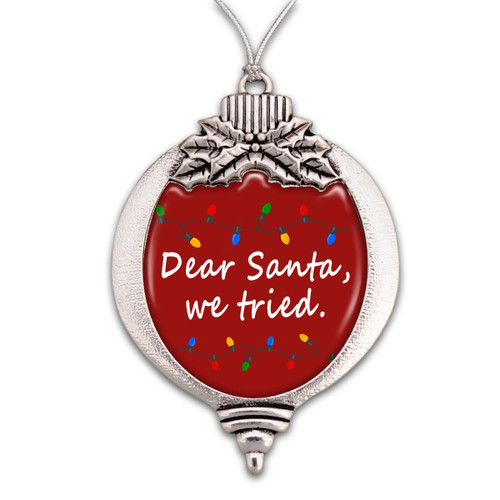 Believe Christmas Collection- Dear Santa, We Tried Christmas Ornament
