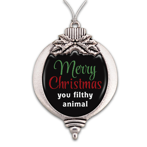 Believe Christmas Collection- Merry Christmas You Filthy Animal Christmas Ornament