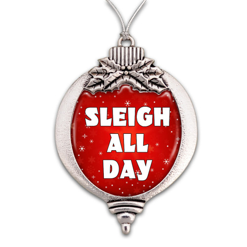 Believe Christmas Collection- Sleigh All Day Christmas Ornament