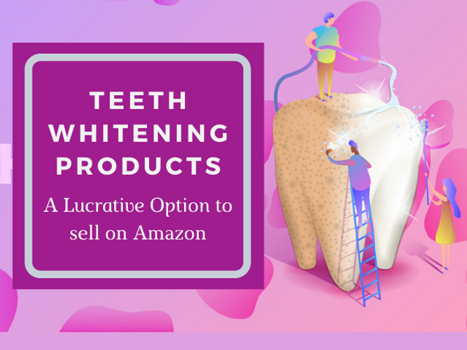 Teeth Whitening Products A Lucrative Option To Sell On Amazon