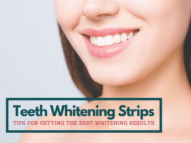 Teeth Whitening Strips Tips For Getting The Best Whitening Results