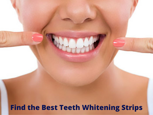 Four Crucial Tips to Find the Best Teeth Whitening Strips