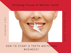How to Start a Teeth Whitening Business in 2021