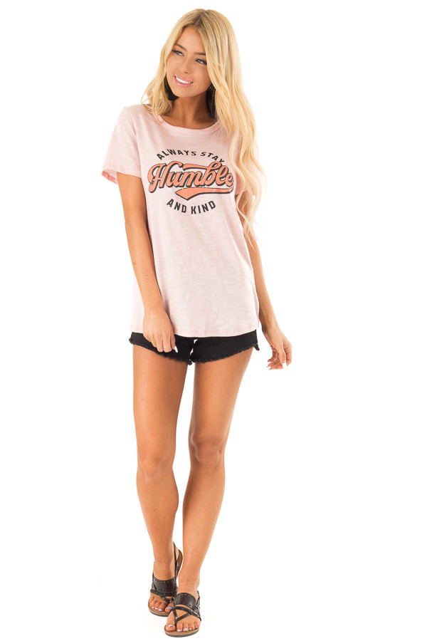 Rose Pink 'Always Stay Humble and Kind' Graphic Tee front full body