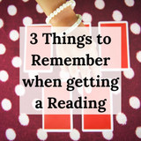 3 Things to Remember when Getting a Reading