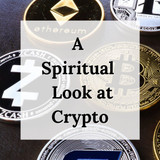 A Spiritual look at Cryptocurrency