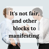 It's not fair! Dealing with unfair bills and other blocks to manifesting abundance