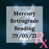 Reading for Mercury Retrograde 29th May 2021