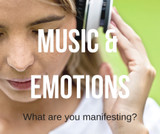Music & Emotions - What are you Manifesting?