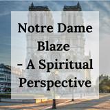 Notre Dame Blaze - a spiritual perspective