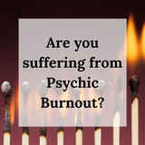 Are you Suffering from Psychic Burnout?