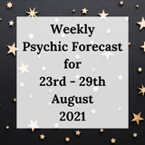 Weekly Psychic Forecast - 23rd to 29th August 2021