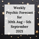 Weekly Psychic Forecast - 30th August to 5th September 2021