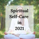 Spiritual Self Care in 2021