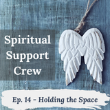 Podcast Episode 14 - Holding the Space