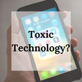 Toxic Technology?