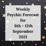 Weekly Psychic Forecast - 6th - 12th September 2021