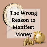 The Wrong Reason to Manifest Money
