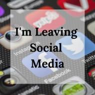 Leaving Social Media