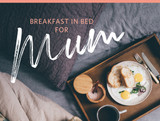 BREAKFAST IN BED FOR MUM