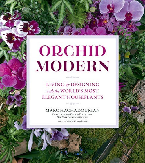 Orchid Modern: Living and Designing with the World's Most Elegant Houseplants