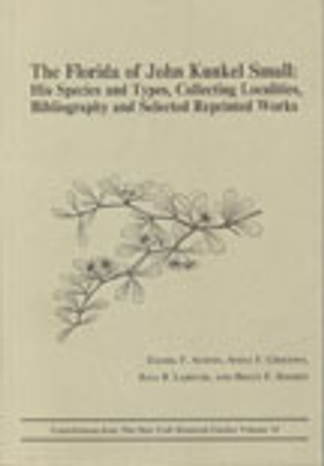 The Florida of John Kunkel Small: His Species and Types. Contributions (18)