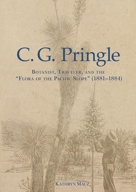"""C. G. Pringle: Botanist, Traveler, & the """"Flora of the Pacific Slope"""". Mem (120)"""