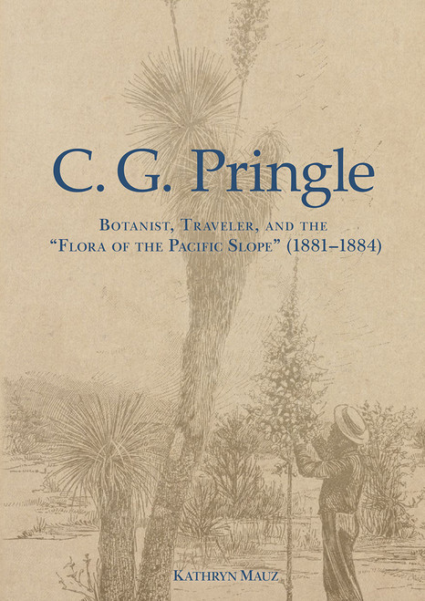 "C. G. Pringle: Botanist, Traveler, & the ""Flora of the Pacific Slope"". Mem (120)"