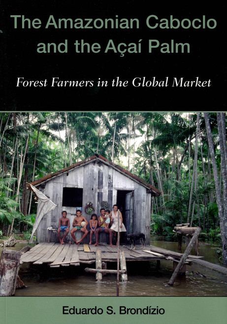 Amazonian Caboclo and Acai Palm: Forest Farmers in the Global Market. AEB 16 EB